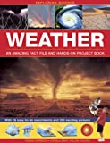 Exploring Science: Weather - An Amazing Fact File And Hands-On Project Book: With 16 Easy-To-Do Experiments And 250 Exciting Pictures