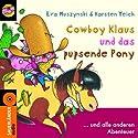 Cowboy Klaus und das pupsende Pony... und alle anderen Abenteuer Hörbuch von Eva Muszynski, Karsten Teich Gesprochen von: Volker Niederfahrenhorst
