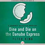 Dine and Die on the Danube Express (       UNABRIDGED) by Peter King Narrated by David Baker