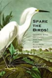 "Carolyn Merchant, ""Spare the Birds!: George Bird Grinnell and the First Audubon Society"" (Yale UP, 2016)"
