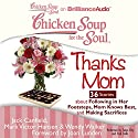 Chicken Soup for the Soul: Thanks Mom - 36 Stories About Following in Her Footsteps, Mom Knows Best, and Making Sacrifices Audiobook by Jack Canfield, Mark Victor Hansen, Wendy Walker, Joan Lunden (foreword) Narrated by Tanya Eby, Fred Shelly