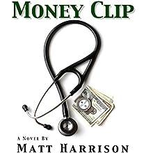 Money Clip: A Novel Audiobook by Matt Harrison Narrated by Christina Tattersall