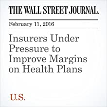Insurers Under Pressure to Improve Margins on Health Plans Other by Anna Wilde Mathews Narrated by Alexander Quincy