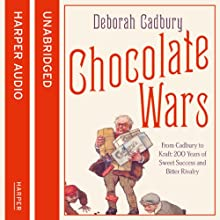 Chocolate Wars: From Cadbury to Kraft: 200 years of Sweet Success and Bitter Rivalry Audiobook by Deborah Cadbury Narrated by Finty Williams