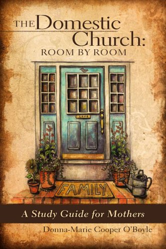 The Domestic Church: Room by Room A Mother's Study Guide