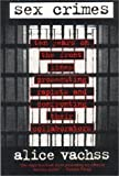 By Alice Vachss - Sex Crimes: Ten Years on the Front Lines Prosecuting Rapists and (1994-09-30) [Paperback]