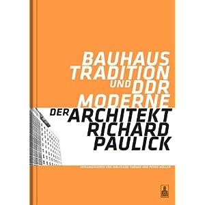 Bauhaus-Tradition und DDR-Moderne. Der Architekt Richard Paulick: Katalog zur Ausstellung
