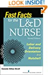 Fast Facts for the L&D Nurse, Second...