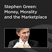 Stephen Green: Money, Morality and the Marketplace  by Stephen Green Narrated by Stephen Green