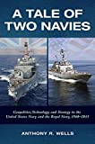 img - for A Tale of Two Navies: Geopolitics, Technology, and Strategy in the United States Navy and the Royal Navy, 1960-2015 book / textbook / text book