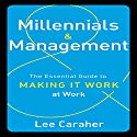 Millennials and Management: The Essential Guide to Making It Work at Work Audiobook by Lee Caraher Narrated by Karen Saltus