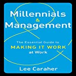 Millennials and Management: The Essential Guide to Making It Work at Work | Lee Caraher