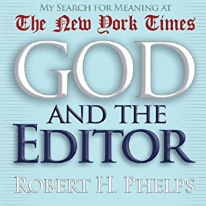 God and the Editor: My Search for Meaning at the New York Times | [Robert H. Phelps]
