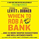 When to Rob a Bank: …And 131 More Warped Suggestions and Well-Intended Rants (       UNABRIDGED) by Steven D. Levitt, Stephen J. Dubner Narrated by Steven D. Levitt, Stephen J. Dubner, Erik Bergmann, Therese Plummer