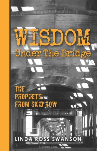 Wisdom Under the Bridge: The Prophets from Skid Row