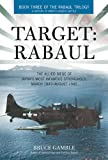 img - for Target: Rabaul: The Allied Siege of Japan's Most Infamous Stronghold, March 1943 - August 1945 (Rabaul Trilogy) book / textbook / text book