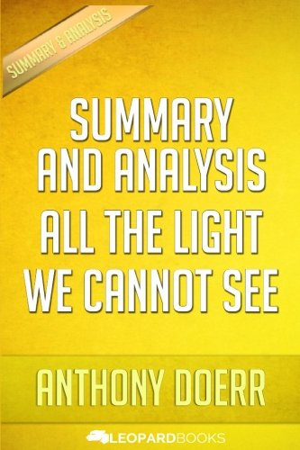 All the Light We Cannot See: A Novel: by Anthony Doerr | Unofficial & Independent Summary & Analysis