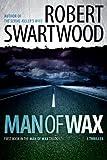 Man of Wax (Man of Wax Trilogy) by Robert Swartwood