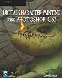 Digital Character Painting Using Photoshop CS3, 2nd Edition (Charles River Media Graphics)