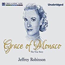 Grace of Monaco: The True Story (       UNABRIDGED) by Jeffrey Robinson Narrated by Jeffrey Robinson
