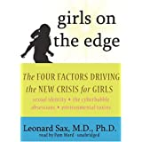 "Girls on the Edge: The Four Factors Driving the New Crisis for Girls: Sexual Identity, the Cyberbubble, Obsessions, Environmental Toxinsvon ""Leonard Sax"""
