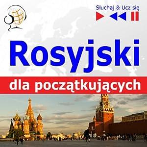 Rosyjski dla poczatkujacych [Russian for Beginners]: Sluchaj & Ucz sie [Listen & Learn] | [Dorota Guzik]