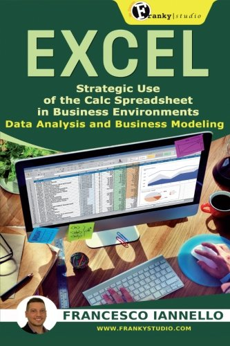 Excel: Strategic Use of the Calc Spreadsheet in Business Environment. Data Analysis and Business Modeling. (Business Data Modeling compare prices)