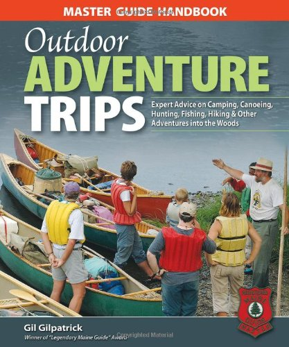 Master Guide Handbook to Outdoor Adventure Trips: Expert Advice on Camping, Canoeing, Hunting, Fishing, Hiking & Oth