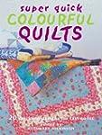 Super Quick Colourful Quilts: 20 Spar...