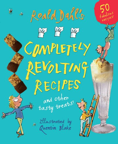 Roald Dahl's Completely Revolting Recipes: A Collection of Delumptious Favourites