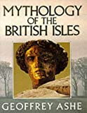 Mythology of the British Isles (0413665402) by Ashe, Geoffrey