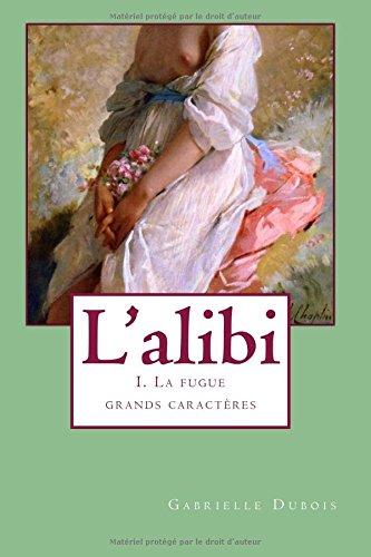 L'alibi 1 (grands caracteres): La fugue: Volume 1 (L'alibi (grands caractres))
