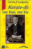 Karatedo: ma voie, ma vie (French Edition) (2908580381) by Funakoshi, Gichin