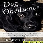 Dog Obedience, 2nd Edition: Essential Housetraining and Obedience Commands Your Dog Has to Know | Robyn Peters
