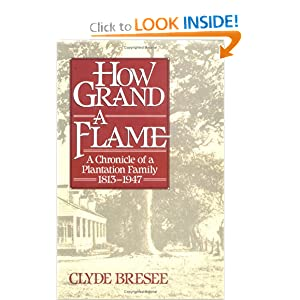 How Grand a Flame: A Chronicle of a Plantation Family, 1813-1947 by Clyde Bresee