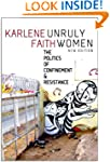 Unruly Women: The Politics of Confine...