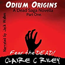 Odium Origins. A Dead Saga Novella. Part One.: The Dead Saga (       UNABRIDGED) by Claire C. Riley Narrated by Jack Wallen, Jr.