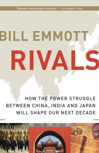 Rivals: How the Power Struggle Between China, India and Japan Will Shape Our Next Decade, Bill Emmott