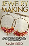 Jewelry Making: Jewelry Making For Be...