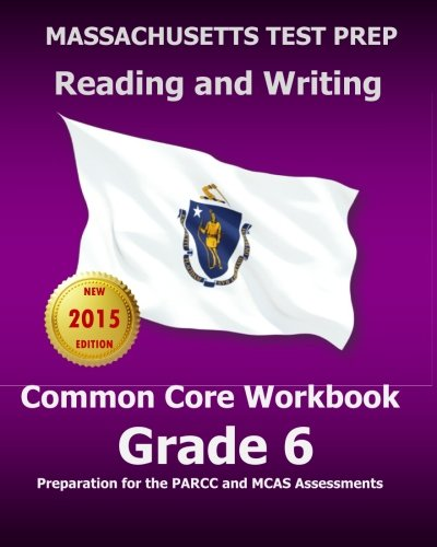 MASSACHUSETTS TEST PREP Reading and Writing Common Core Workbook Grade 6: Preparation for the PARCC and MCAS Assessments