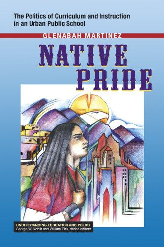 Native Pride: The Politics of Curriculum and Instruction in an Urban Public School (Understanding Education and Policy)