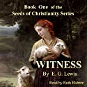 Witness: The Seeds of Christianity, Book 1 (       UNABRIDGED) by E. G. Lewis Narrated by Ruth Elsbree