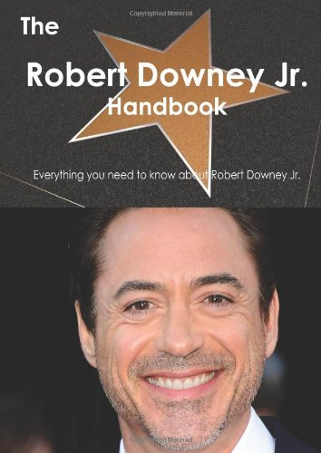 The Robert Downey Jr. Handbook - Everything You Need To Know About Robert Downey Jr.