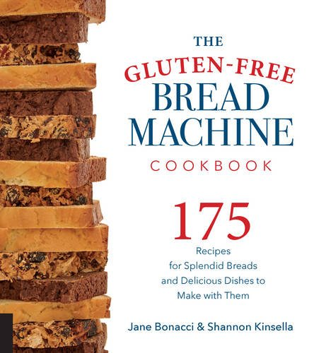 The Gluten-Free Bread Machine Cookbook: 175 Recipes for Splendid Breads and Delicious Dishes to Make with Them (Bread Machine Cookbook Free compare prices)
