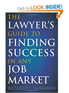 The Lawyer's Guide to Finding Success in Any Job Market R. L. Hermann