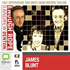 Enough Rope with Andrew Denton: James Blunt Radio/TV Program by Andrew Denton Narrated by James Blunt
