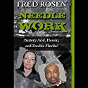 Needle Work: Battery Acid, Heroin, and Double Murder (       UNABRIDGED) by Fred Rosen Narrated by Bill Vargus