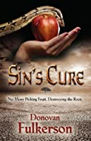 SIN'S CURE: No More Picking Fruit, Destroying the Root