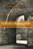 img - for Tuneles de Buenos Aires/ Tunnels of Buenos Aires: Historias, mitos y verdades del subsuelo porteno/ Stories, Myths and Truths of the City Subsoil (Spanish Edition) book / textbook / text book