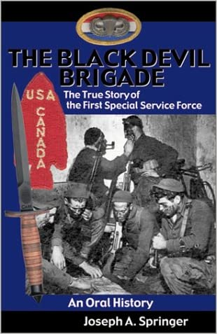 The Black Devil Brigade: The True Story of the First Special Service Force in World War II, An Oral History